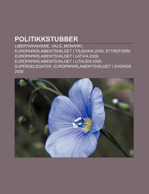Politikkstubber: Libertarianisme, Valg, Monarki, Europaparlamentsvalget I Tsjekkia 2009, Styreform, Europaparlamentsvalget I Latvia 200 Source Wikipedia