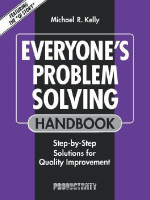 Everyones Problem-Solving Handbook Micheal R. Kelly