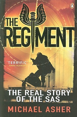 The Regiment: The Real Story of the SAS Michael Asher