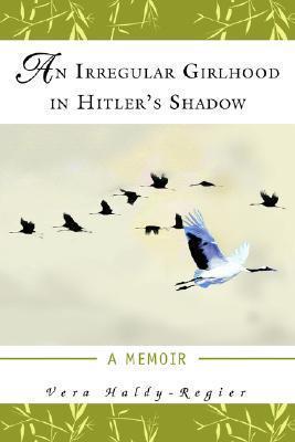 An Irregular Girlhood in Hitlers Shadow: A Memoir  by  Vera Haldy-Regier