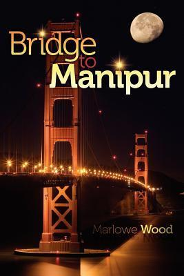 Bridge to Manipur Marlowe Wood