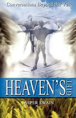 Heavens Gift - Conversations Beyond the Veil  by  Jasper Swain
