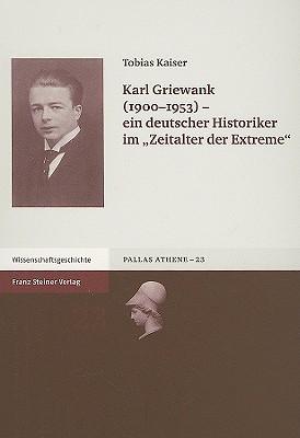 Karl Griewank (1900-1953): Ein Deutscher Historiker Im Zeitalter der Extreme  by  Tobias Kaiser