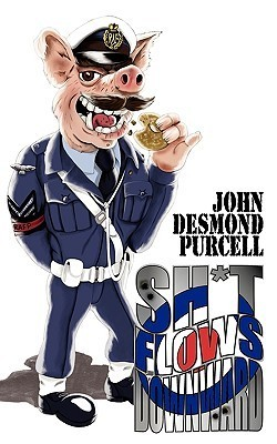 Sh*t Flows Downward  by  John Desmond Purcell