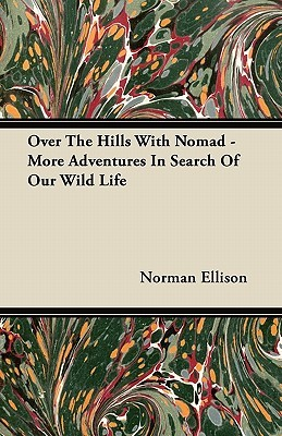 Over the Hills with Nomad - More Adventures in Search of Our Wild Life Norman Ellison