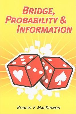 Bridge, Probability & Information  by  Robert F. Mackinnon