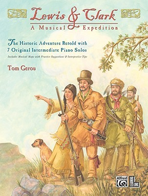Lewis & Clark -- A Musical Expedition: 7 Original Intermediate Piano Solos Tom Gerou
