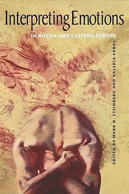 Interpreting Emotions in Russia and Eastern Europe Mark D. Steinberg