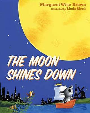 The Moon Shines Down Margaret Wise Brown