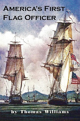 Americas First Flag Officer: Father of the American Navy Thomas Williams