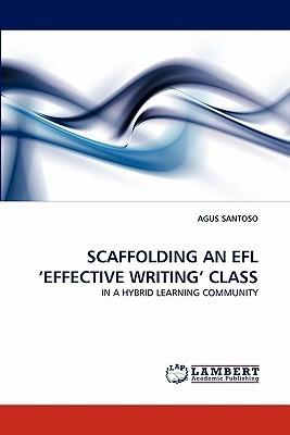 Scaffolding an Efl Effective Writing Class  by  Agus Santoso