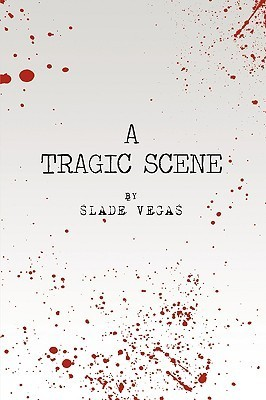 A Tragic Scene  by  Vegas Slade Vegas