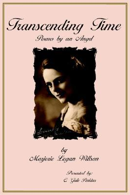 Transcending Time: Poems  by  an Angel by Marjorie Logan Willson