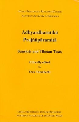 Adhyardhasatika Prajnaparamita: Sanskrit and Tibetan Texts  by  Toru Tomabechi