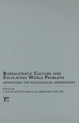 Bureaucratic Culture and Escalating World Problems: Advancing the Sociological Imagination  by  J. David Knottnerus