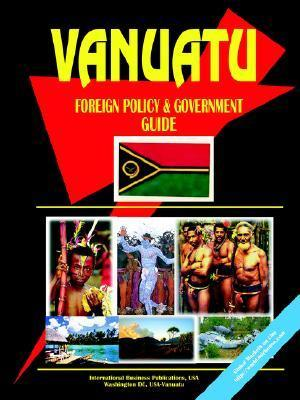 Vanuatu Foreign Policy and Government Guide  by  USA International Business Publications