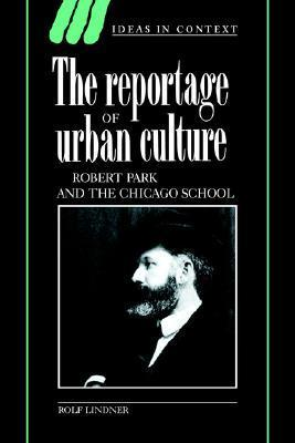 The Reportage of Urban Culture: Robert Park and the Chicago School Rolf Lindner