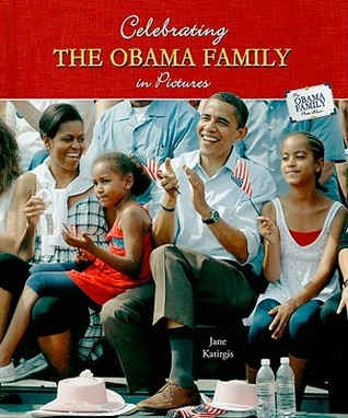 Celebrating the Obama Family in Pictures  by  Jane Katirgis