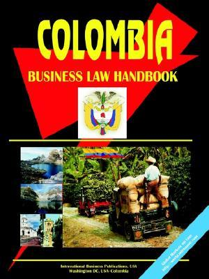 Colombia Business Law Handbook  by  USA International Business Publications
