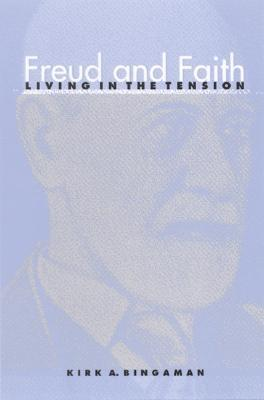 Freud and Faith: Living in the Tension  by  Kirk A. Bingaman