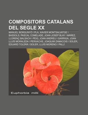 Compositors Catalans del Segle XX: Manuel Borguny I Pla, Xavier Montsalvatge I Bassols, Pascal Comelade, Joan Josep Blay I M EZ  by  Source Wikipedia