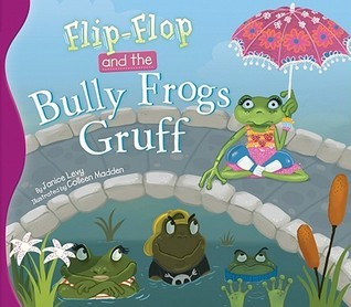 Flip-Flop and the Bully Frogs Gruff  by  Janice Levy