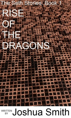 Rise Of The Dragons (The Seth Stories, #1)  by  Joshua  Smith