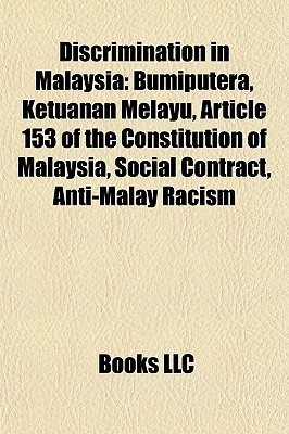 Discrimination in Malaysia: Bumiputera, Ketuanan Melayu, Article 153 of the Constitution of Malaysia, Social Contract, Anti-Malay Racism Books LLC