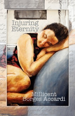 Injuring Eternity  by  Millicent Borges Accardi
