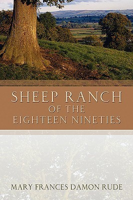 Sheep Ranch of the Eighteen Nineties  by  Mary Frances Damon Rude