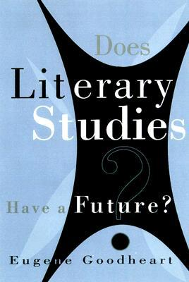 Does Literary Studies Have a Future? Eugene Goodheart