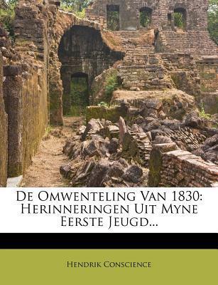 De omwenteling van 1830: Herinneringen uit myne eerste jeugd...  by  Hendrik Conscience