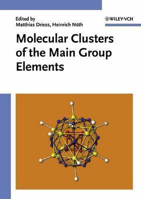 Molecular Clusters Of The Main Group Elements Matthias Driess