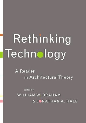 Rethinking Architechtural Technology: A Reader in Architectural Theory  by  William Braham