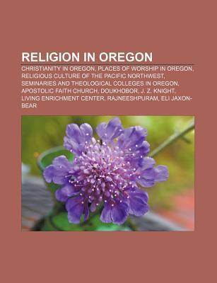 Religion in Oregon: Christianity in Oregon, Places of Worship in Oregon, Religious Culture of the Pacific Northwest Source Wikipedia