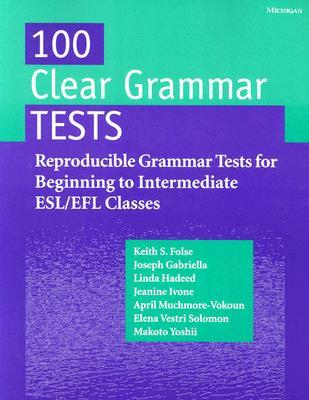 100 Clear Grammar Tests: Reproducible Grammar Tests for Beginning to Intermediate ESL/EFL Classes  by  Keith S. Folse