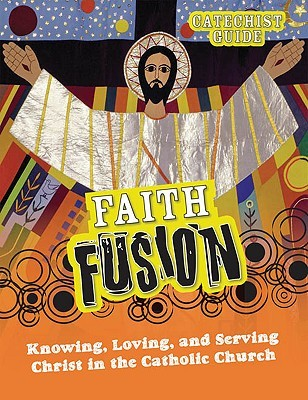 Faith Fusion: Knowing, Loving, and Serving Christ in the Catholic Church Gloria Shahin