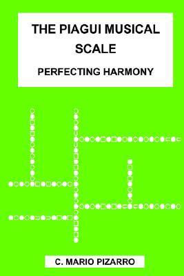 The Piagui Musical Scale: Perfecting Harmony C. Mario Pizarro