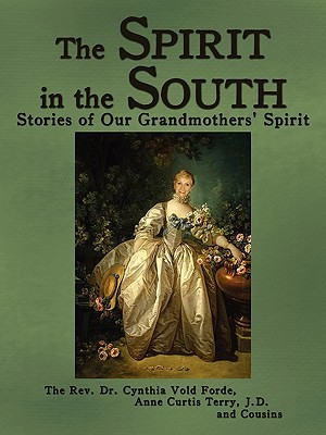 The Spirit in the South: Stories of Our Grandmothers Spirit Cynthia Vold Forde