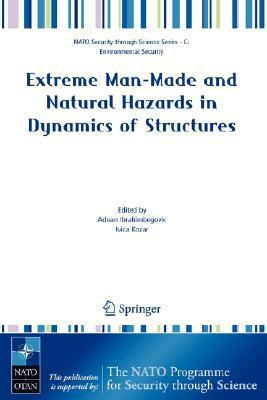 Extreme Man-Made and Natural Hazards in Dynamics of Structures  by  Adnan Ibrahimbegovic