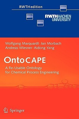 Onto Cape: A Re Usable Ontology For Chemical Process Engineering  by  Wolfgang Marquardt