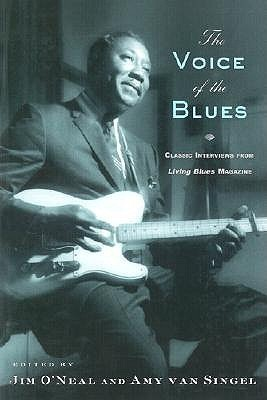 The Voice of the Blues: Classic Interviews from Living Blues Magazine James ONeal