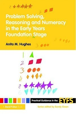 Problem Solving, Reasoning and Numeracy in the Early Years Foundation Stage Anita M. Hughes