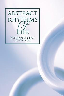 Abstract Rhythms of Life Kathryn Clay