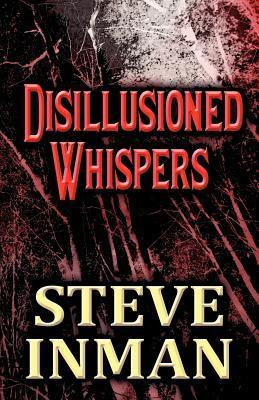 Disillusioned Whispers Steve Inman