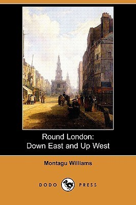 Round London: Down East and Up West  by  Montagu Williams