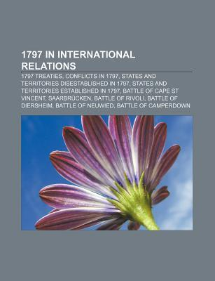 1797 in International Relations: 1797 Treaties, States and Territories Established in 1797, Treaty of Tripoli, Cisalpine Republic, Trinidad  by  Books LLC