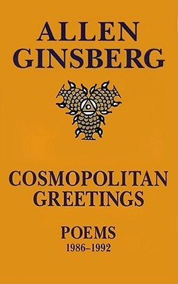 Cosmopolitan Greetings: Poems 1986-1992  by  Allen Ginsberg