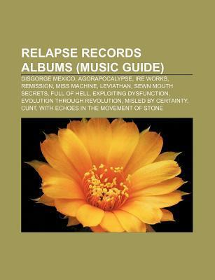 Relapse Records Albums (Music Guide): Disgorge Mexico, Agorapocalypse, Ire Works, Remission, Miss Machine, Leviathan, Sewn Mouth Secrets Source Wikipedia