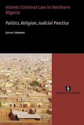 Islamic Criminal Law In Northern Nigeria: Politics, Religion, Judicial Practice  by  Gunnar J. Weimann